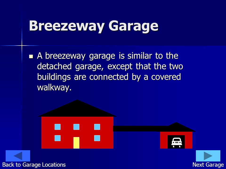 Breezeway Garage A breezeway garage is similar to the detached garage, except that the two buildings are connected by a covered walkway. A breezeway g