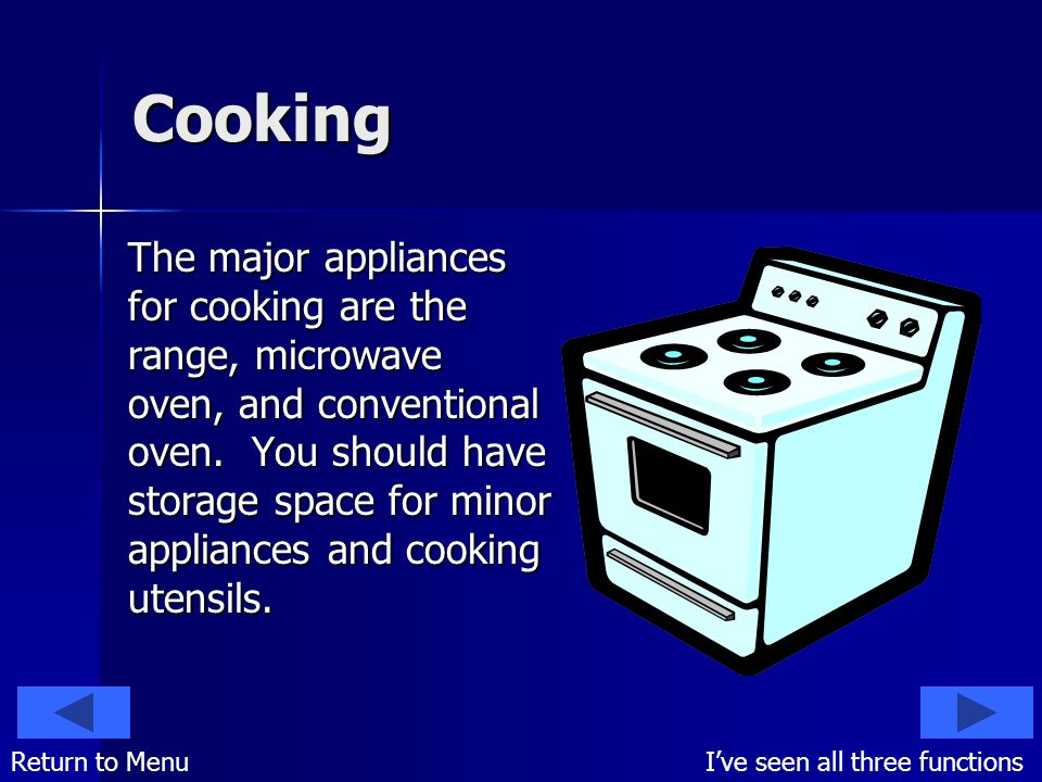 Cooking The major appliances for cooking are the range, microwave oven, and conventional oven.