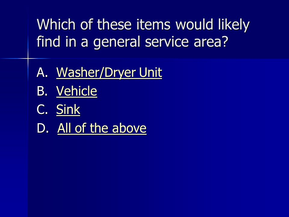 Which of these items would likely find in a general service area? A. Washer/Dryer Unit Washer/Dryer UnitWasher/Dryer Unit B. Vehicle Vehicle C. Sink S