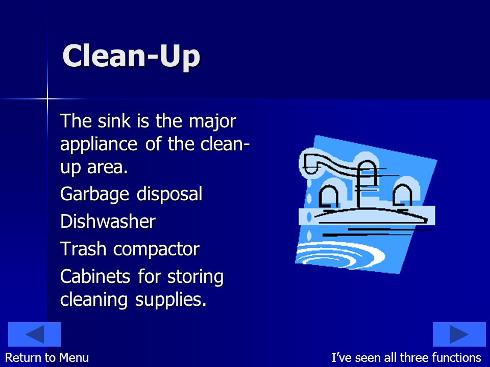 Clean-Up The sink is the major appliance of the clean- up area.