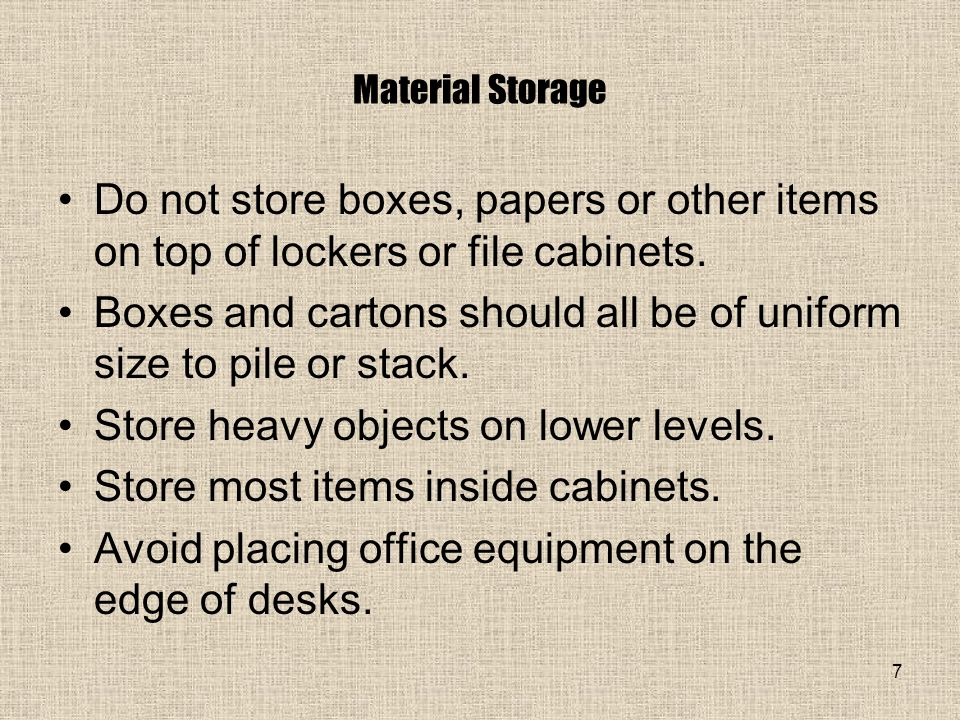 7 Material Storage Do not store boxes, papers or other items on top of lockers or file cabinets.