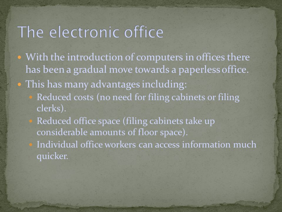 With the introduction of computers in offices there has been a gradual move towards a paperless office.