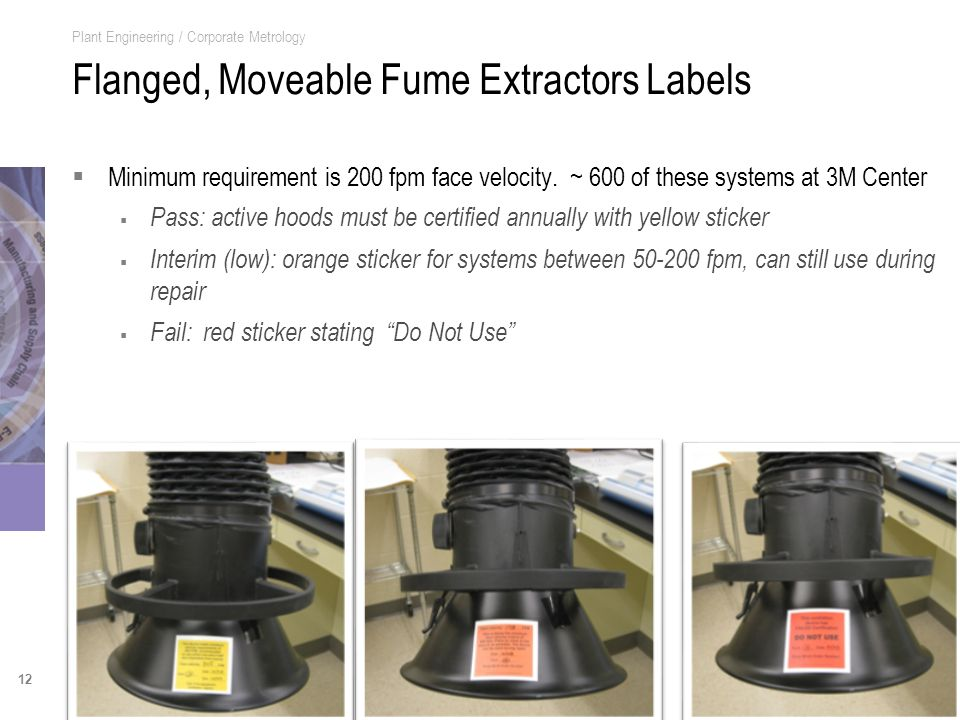 12 Plant Engineering / Corporate Metrology Flanged, Moveable Fume Extractors Labels Minimum requirement is 200 fpm face velocity.