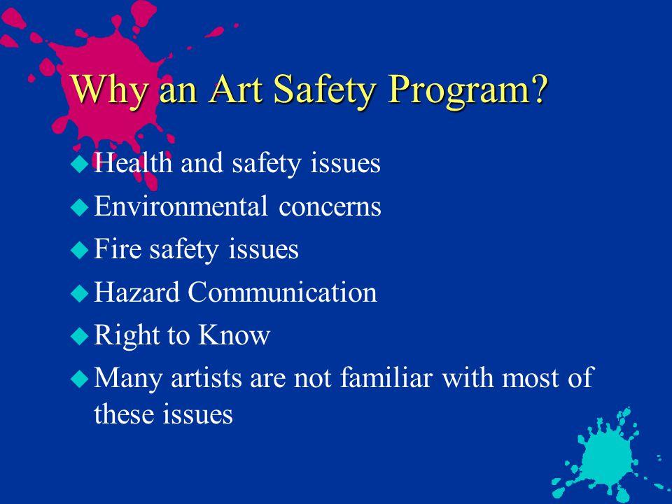 Resources u Web Sites u Center for Safety in the Arts u http://artsnet.heinz.cmu.edu:70/0/csa u ACTS: Arts, Crafts and Theater Safety u http://www.caseweb.com/acts/ u Princeton Univ Art Safety Training Guide u http://www.princeton.edu/sites/ehs/artsafety u Princeton Univ Theater Operations Manual u http://www.princeton.edu/sites/ehs/theatersafety