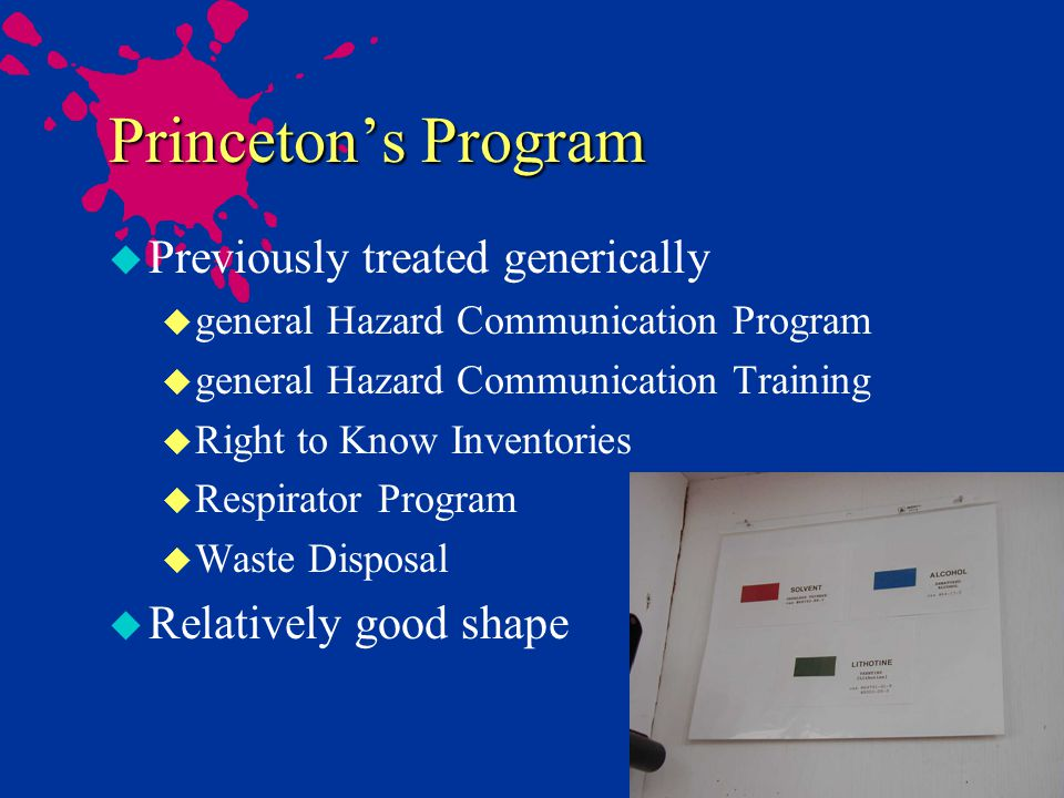 Princetons Program u EHS Overall Trend u move from broad based programs to specialized programs u common problem - expectations not communicated u identify goals and objectives, work with department to determine how to make it work based on their needs