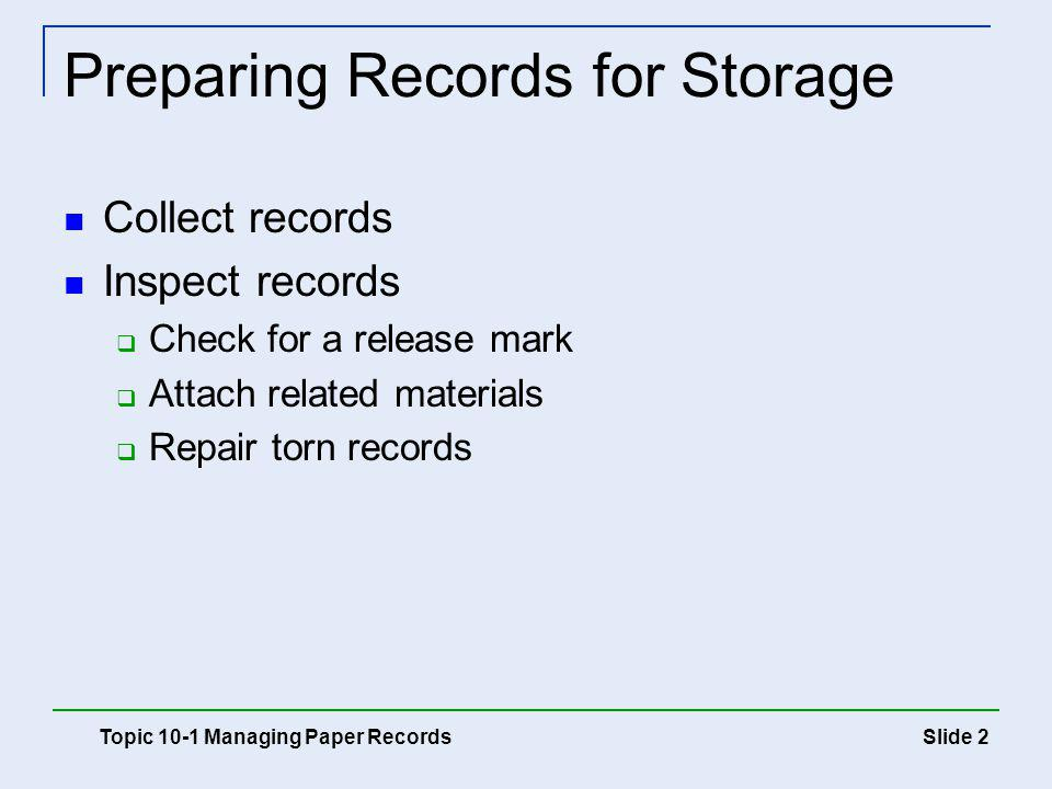 Slide 3 Preparing Records for Storage Topic 10-1 Managing Paper Records Index and code records Decide how to identify a record for filing purposes Mark the units of the filing segment on the record Conventional coding Bar coding Bar code: pattern of vertical lines containing coded information that can be read by a computerized scanner Key Term