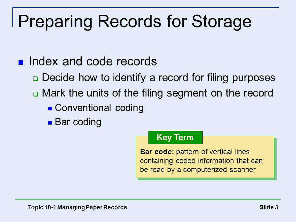 Slide 24 Organizing Microforms Arrange microforms alphabetically, numerically, or chronologically Use descriptive captions Store in trays, boxes, or special file cabinets Topic 10-2 Managing Magnetic, Optical, and Microimaging Media