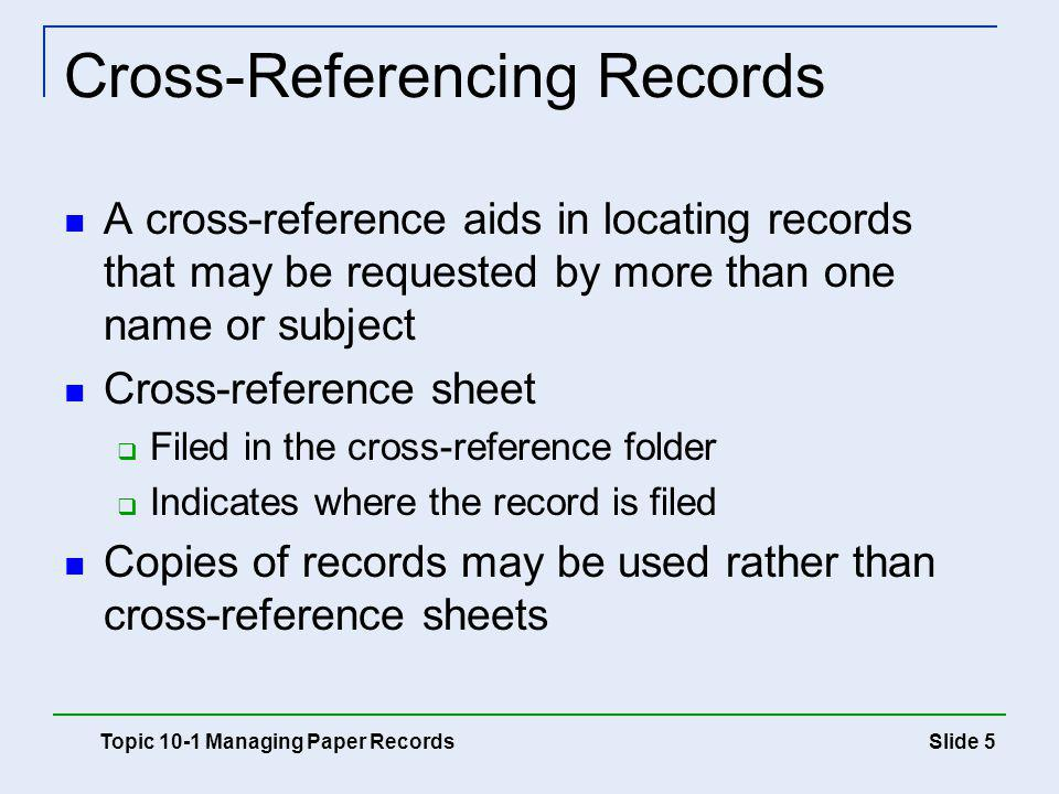 Slide 6 Cross-Referencing Records Topic 10-1 Managing Paper Records This incoming letter has been coded and marked for a cross- reference