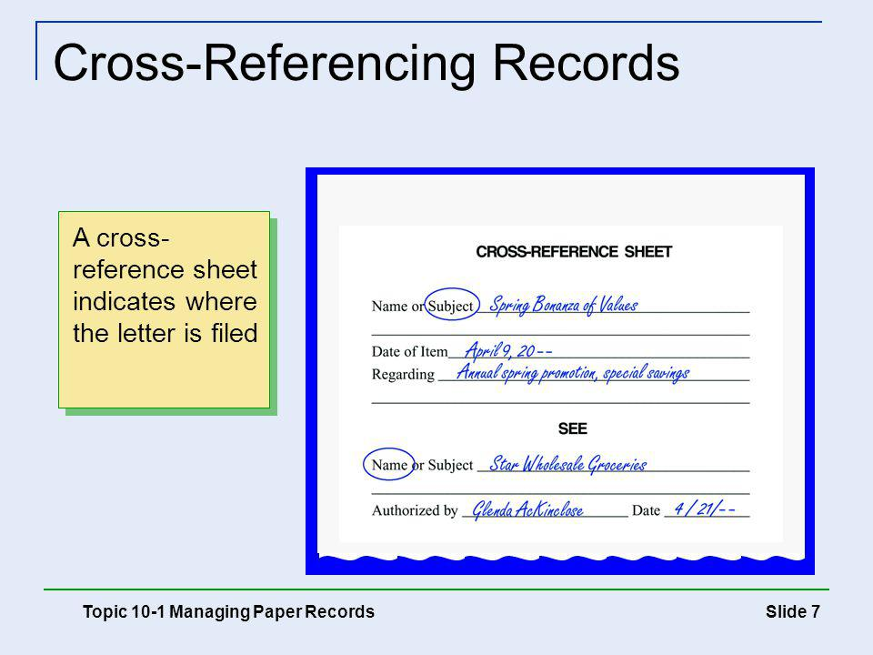 Slide 8 Cross-Reference Guides Topic 10-1 Managing Paper Records Used when a permanent cross-reference is needed Examples A business changes its name A business name contains two or more personal names