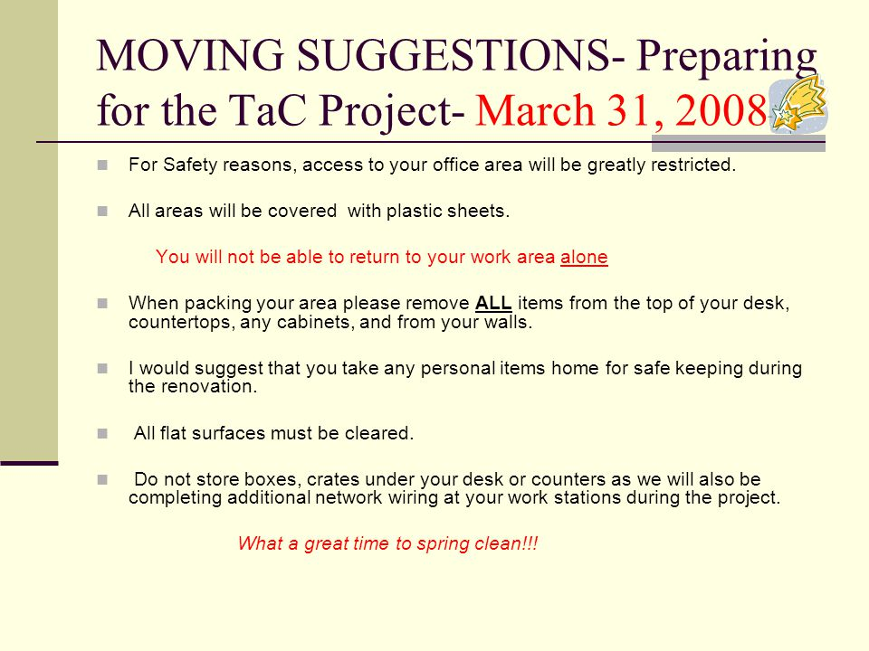 MOVING SUGGESTIONS- Preparing for the TaC Project- March 31, 2008 For Safety reasons, access to your office area will be greatly restricted.