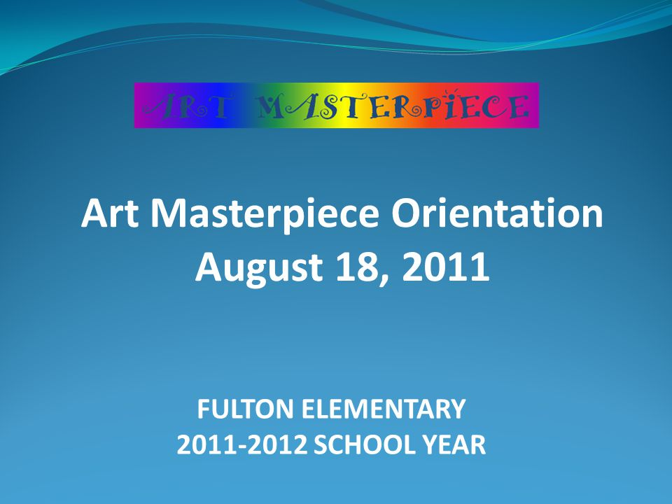 Annual Timeline Art Masterpiece Volunteer Orientation September 6/193:15 (Refresher/Full Orientation) August 181:45 – 2:55 (Art Masterpiece Volunteer Orientation) Lesson Delivery September – OctoberLesson 1 November – DecemberLesson 2 January Lesson 3 FebruaryLesson 4 AprilLesson 5 MayLesson 6 Art to Remember Fundraiser (Fourth Grade Exception) September 30Student Art Fundraiser Creations to be completed October 19 Artwork Order Forms Sent Home October 26Orders due back from Parents December 16Orders expected for delivery to students Art Walk (dates to be confirmed) Prior to March 8 Displays completed Early MayDisplays taken down