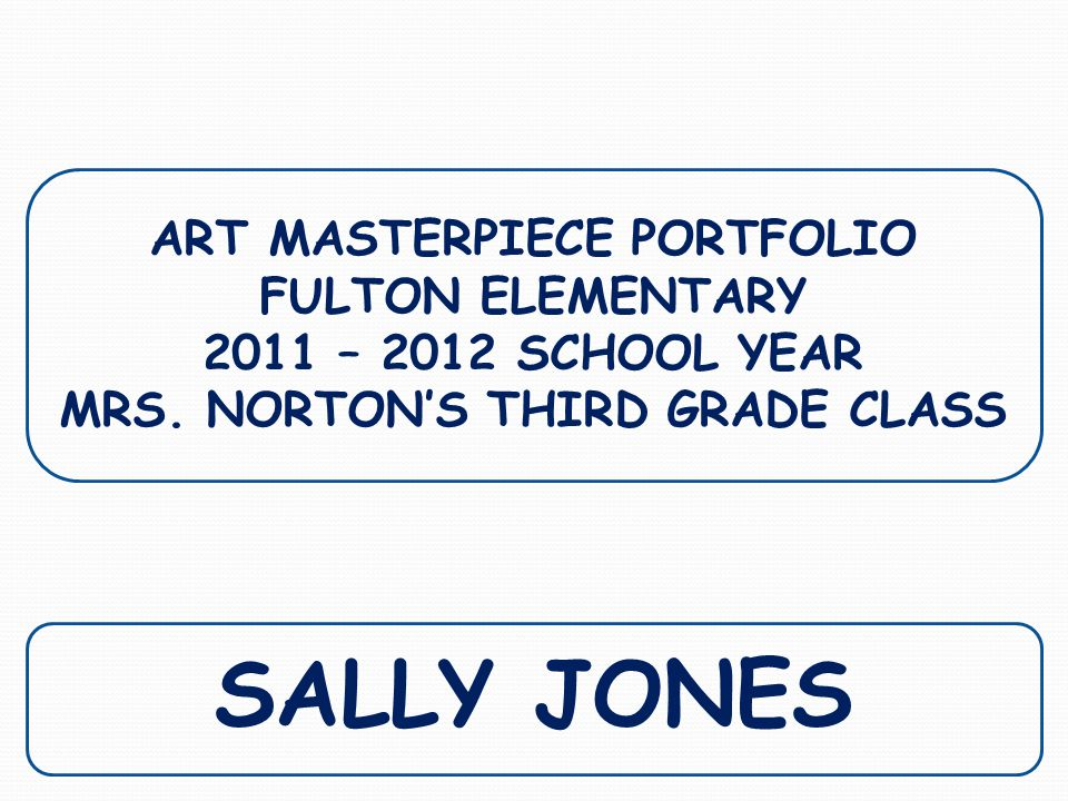 ART MASTERPIECE PORTFOLIO FULTON ELEMENTARY 2011 – 2012 SCHOOL YEAR MRS.