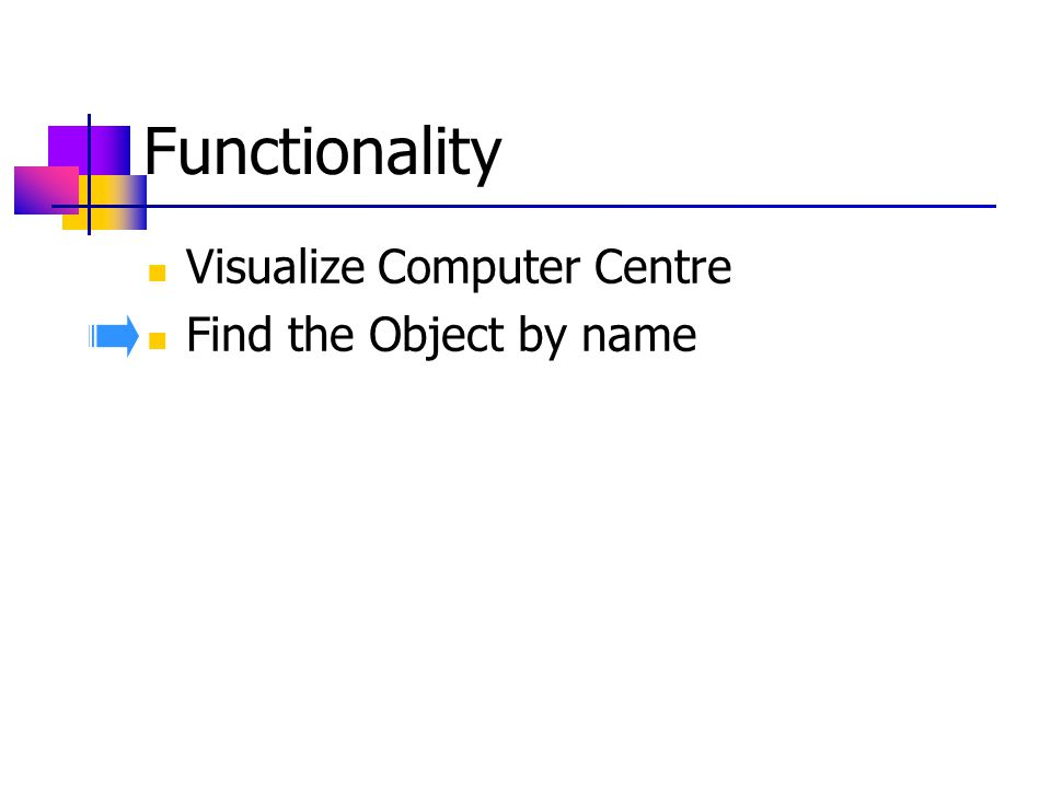 Functionality Visualize Computer Centre Find the Object by name