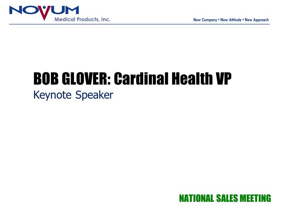 BOB GLOVER: Cardinal Health VP Keynote Speaker NATIONAL SALES MEETING