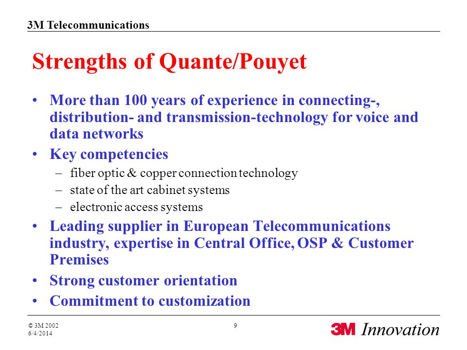 3M Telecommunications © 3M 2002 6/4/2014 9 Strengths of Quante/Pouyet More than 100 years of experience in connecting-, distribution- and transmission