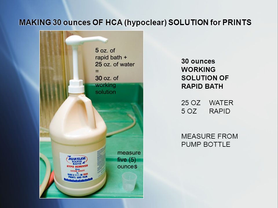 MAKING 30 ounces OF HCA (hypoclear) SOLUTION for PRINTS 30 ounces WORKING SOLUTION OF RAPID BATH 25 OZ WATER 5 OZ RAPID BATH MEASURE FROM PUMP BOTTLE