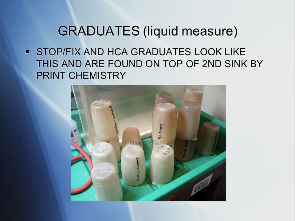 GRADUATES (liquid measure) STOP/FIX AND HCA GRADUATES LOOK LIKE THIS AND ARE FOUND ON TOP OF 2ND SINK BY PRINT CHEMISTRY