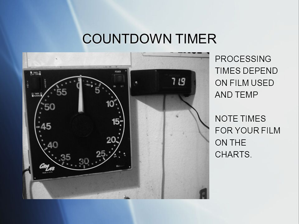 COUNTDOWN TIMER PROCESSING TIMES DEPEND ON FILM USED AND TEMP NOTE TIMES FOR YOUR FILM ON THE CHARTS.