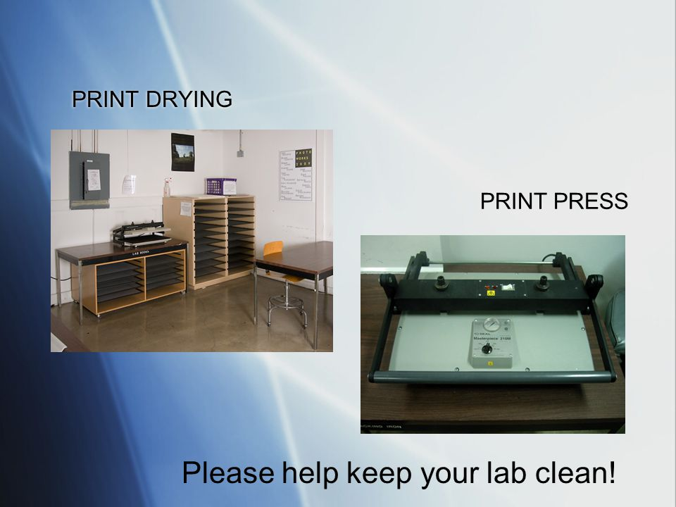 PRINT DRYING PRINT PRESS Please help keep your lab clean!