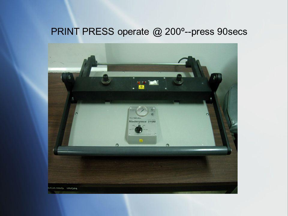 PRINT PRESS operate @ 200º--press 90secs
