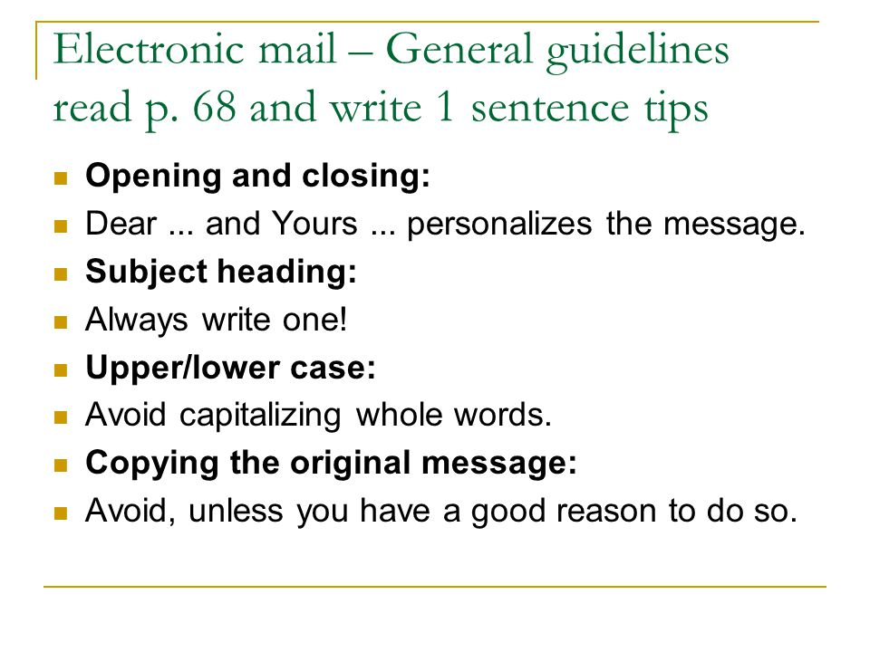 Electronic mail – General guidelines Attachment: Mention what you are attaching.