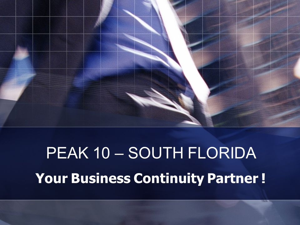 Your Business Continuity Partner ! PEAK 10 – SOUTH FLORIDA