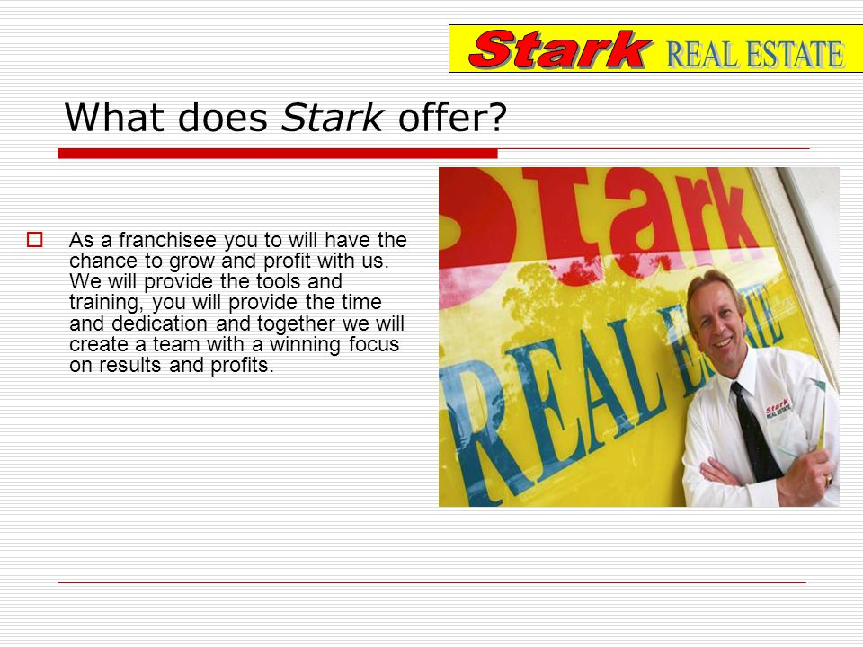 What does Stark offer. As a franchisee you to will have the chance to grow and profit with us.