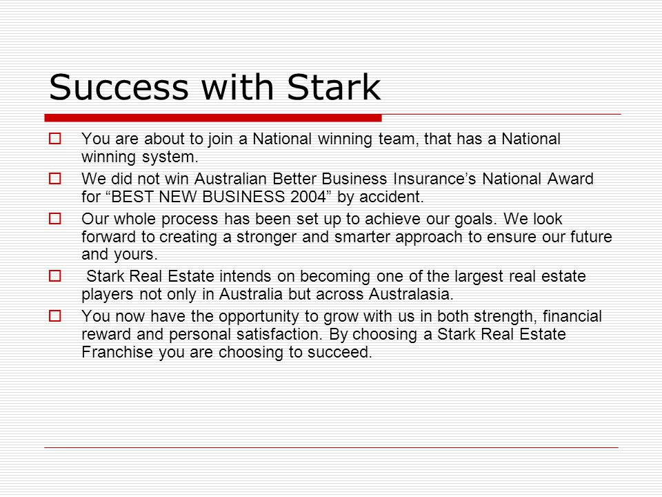 Success with Stark You are about to join a National winning team, that has a National winning system.