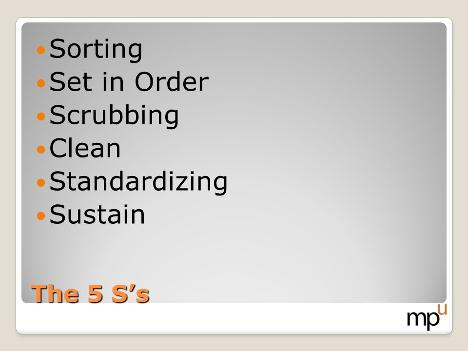 The 5 Ss Sorting Set in Order Scrubbing Clean Standardizing Sustain