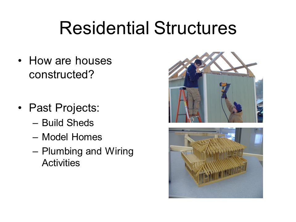 Residential Structures How are houses constructed.
