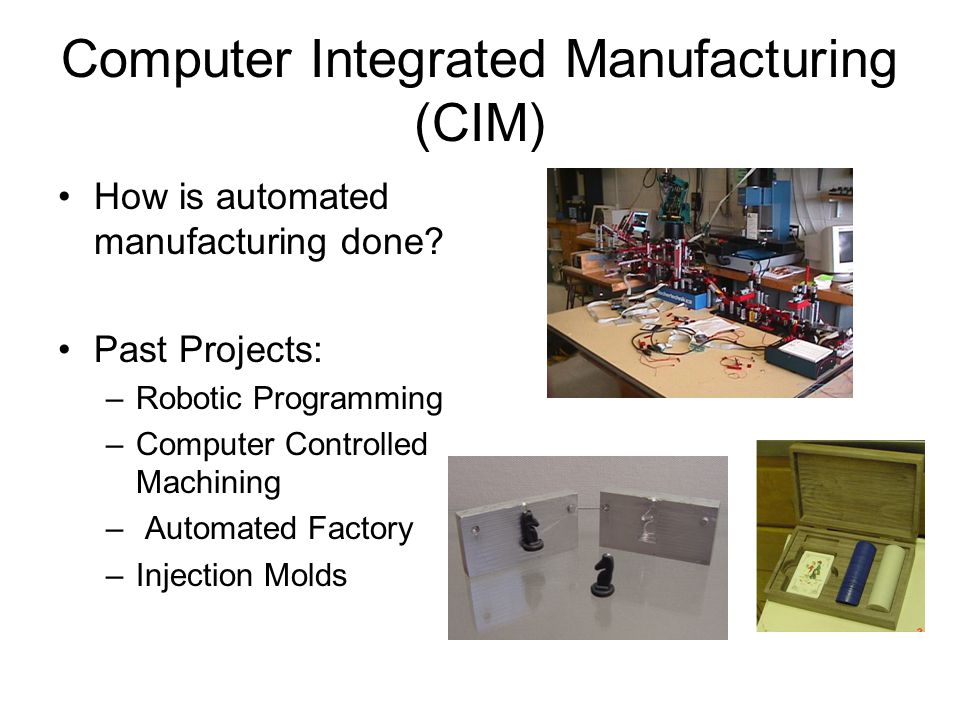 Computer Integrated Manufacturing (CIM) How is automated manufacturing done.