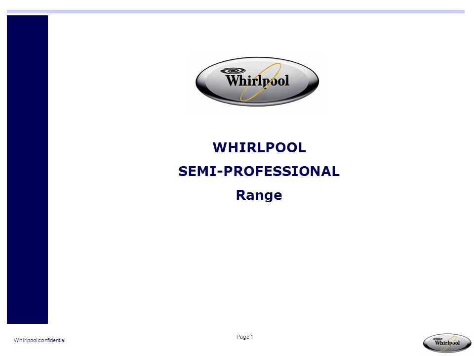 Whirlpool confidential Page 2 INDEX: 1.Semi professional LAUNDRY 2.Semi professional VERTICAL OVENS 3.Semi professional HORIZONTAL COOKING 4.Semi professional GLASS DOOR REFRIGERATORS 5.Professional ICE MAKERS 6.Semi Professional UPRIGHT CABINETS 7.Professional DISHWASHERS