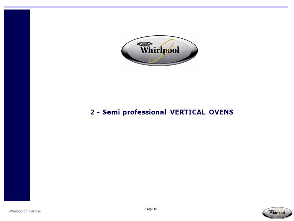 Whirlpool confidential Page 10 2 - Semi professional VERTICAL OVENS