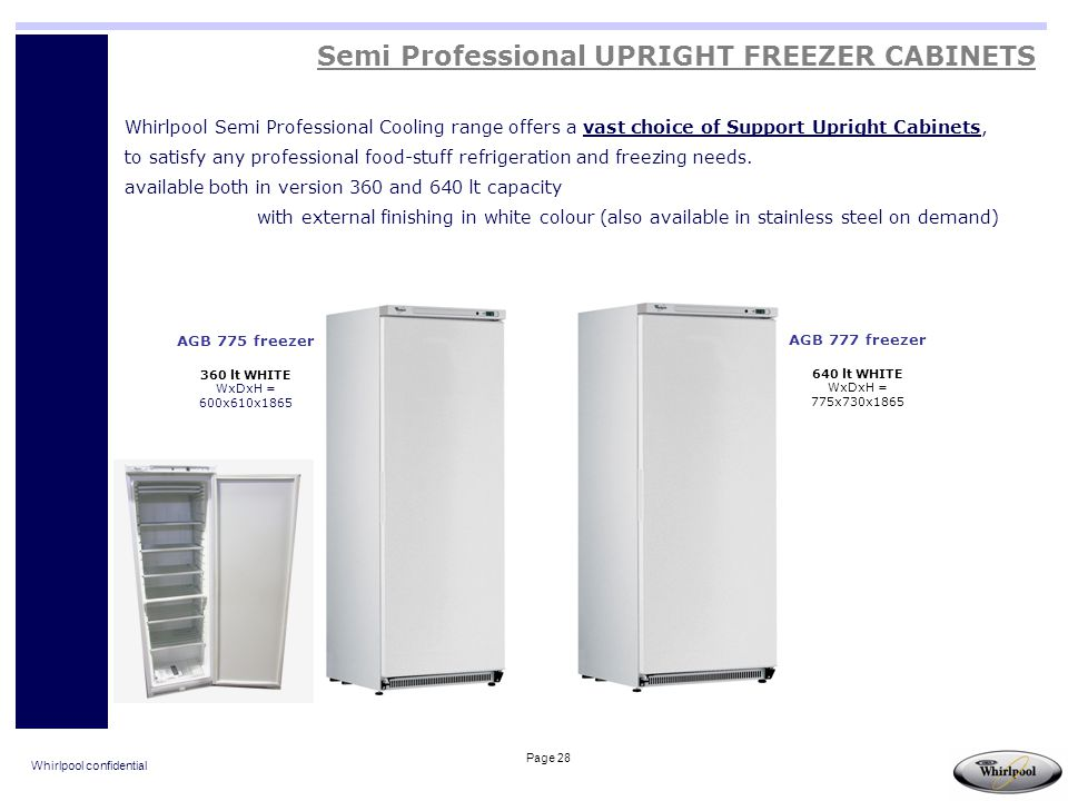 Whirlpool confidential Page 28 Semi Professional UPRIGHT FREEZER CABINETS Whirlpool Semi Professional Cooling range offers a vast choice of Support Up