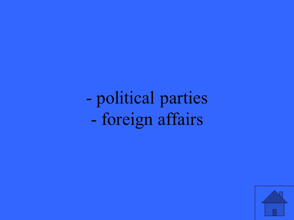 - political parties - foreign affairs