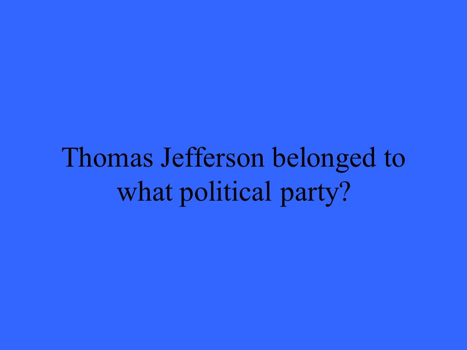 Thomas Jefferson belonged to what political party?