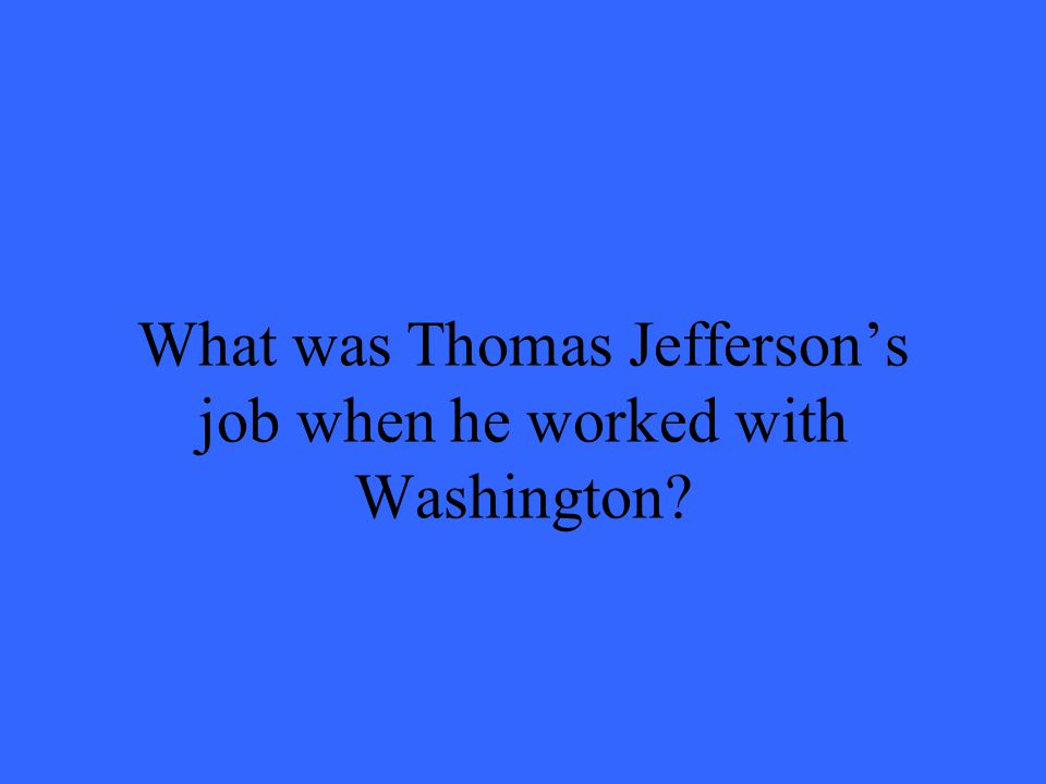 What was Thomas Jeffersons job when he worked with Washington