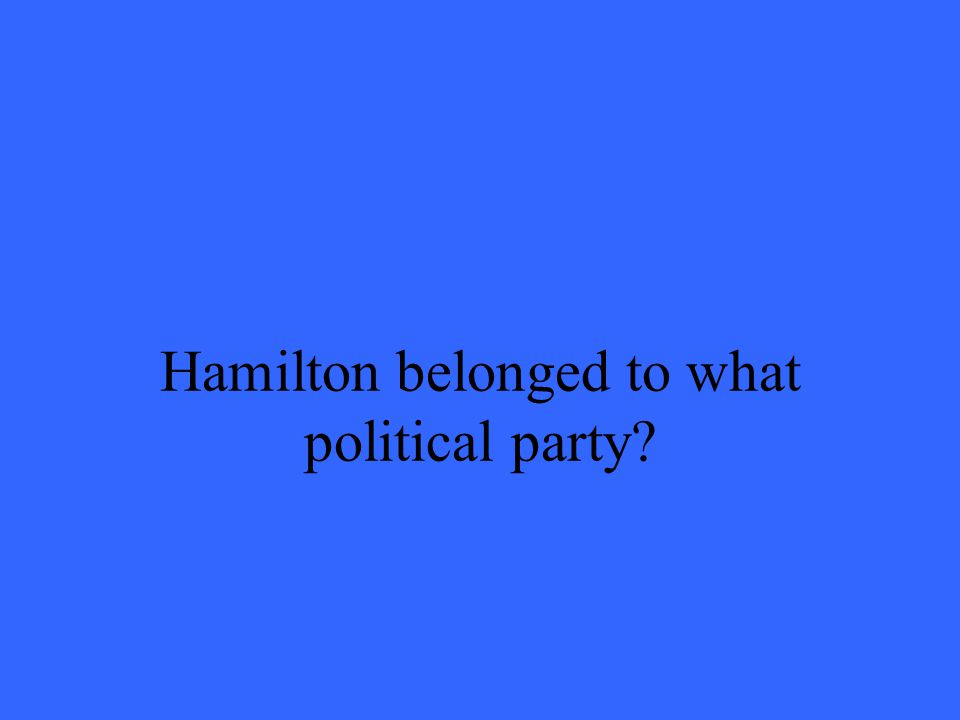 Hamilton belonged to what political party?