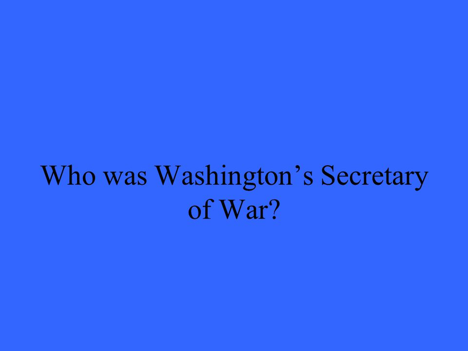 Who was Washingtons Secretary of War