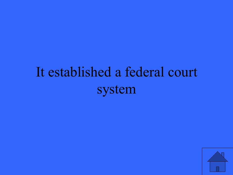 It established a federal court system