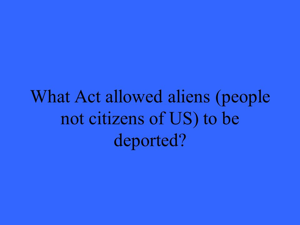 What Act allowed aliens (people not citizens of US) to be deported