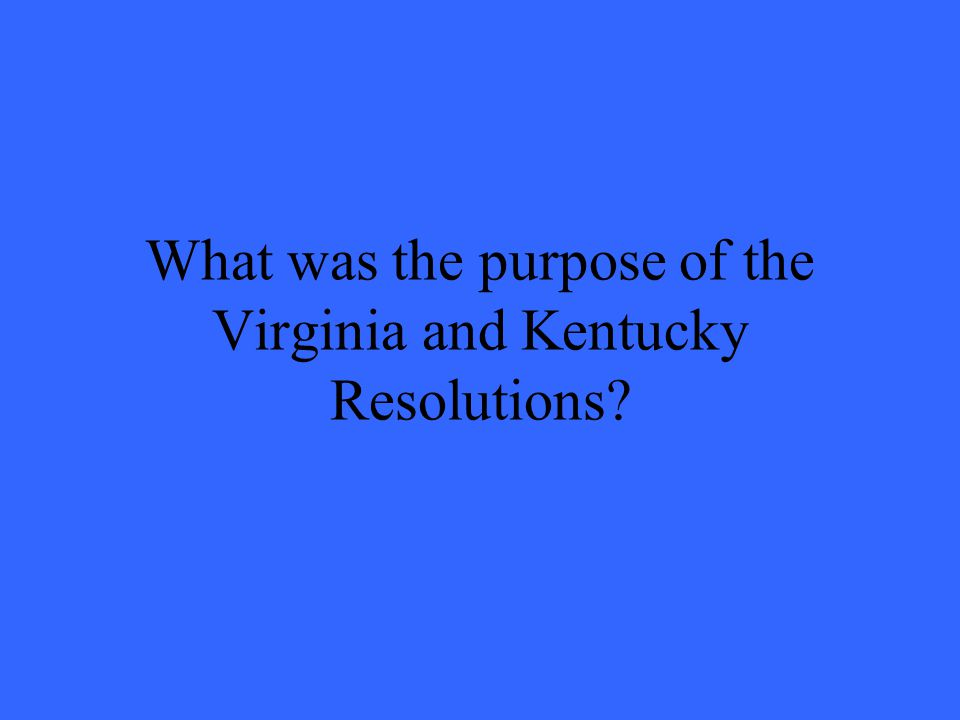 What was the purpose of the Virginia and Kentucky Resolutions