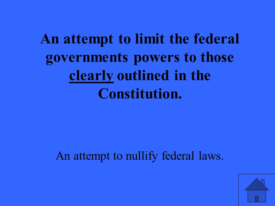 An attempt to limit the federal governments powers to those clearly outlined in the Constitution. An attempt to nullify federal laws.