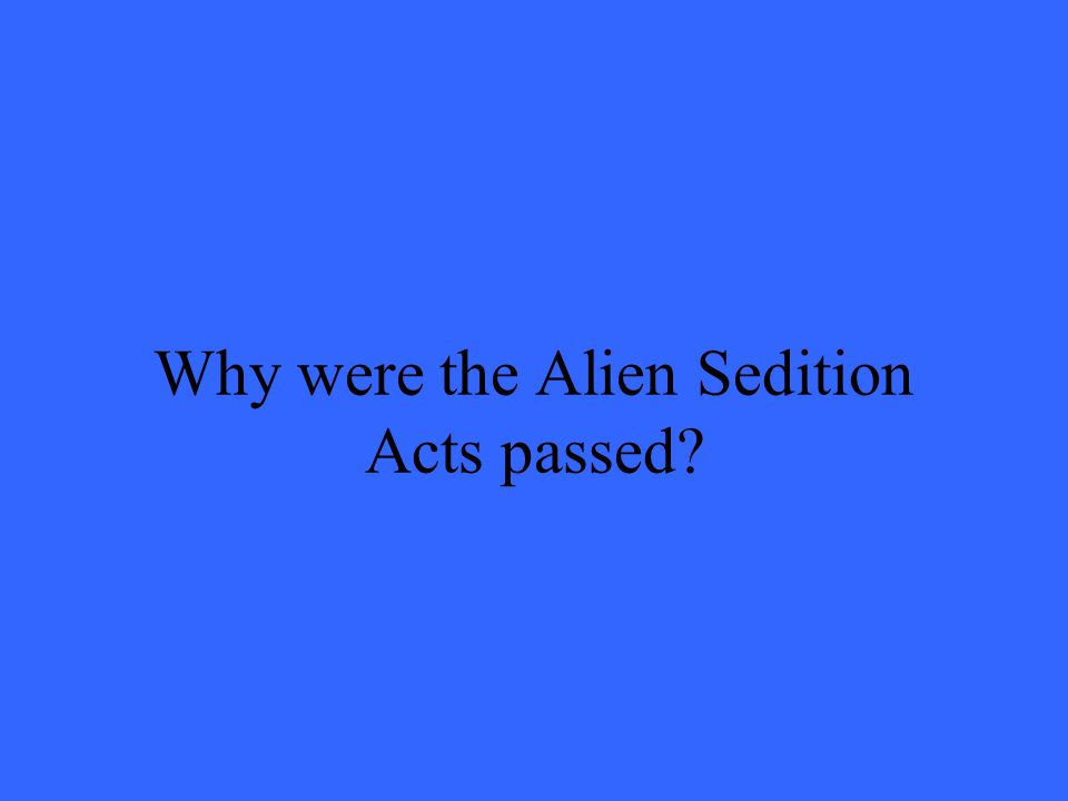 Why were the Alien Sedition Acts passed