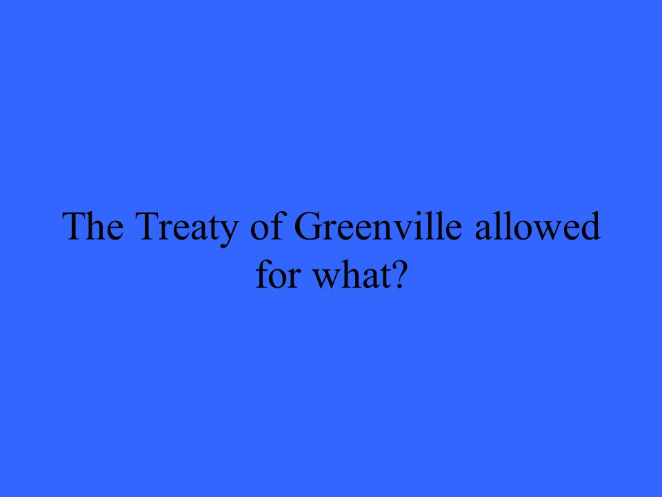 The Treaty of Greenville allowed for what?