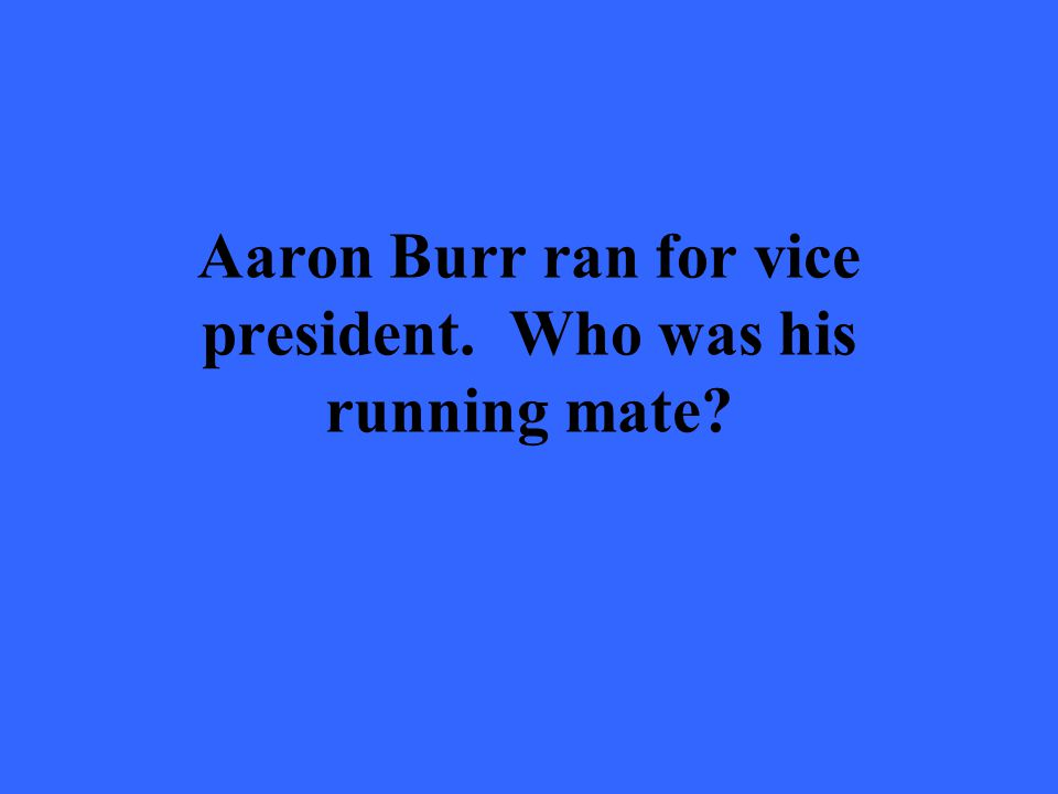 Aaron Burr ran for vice president. Who was his running mate?