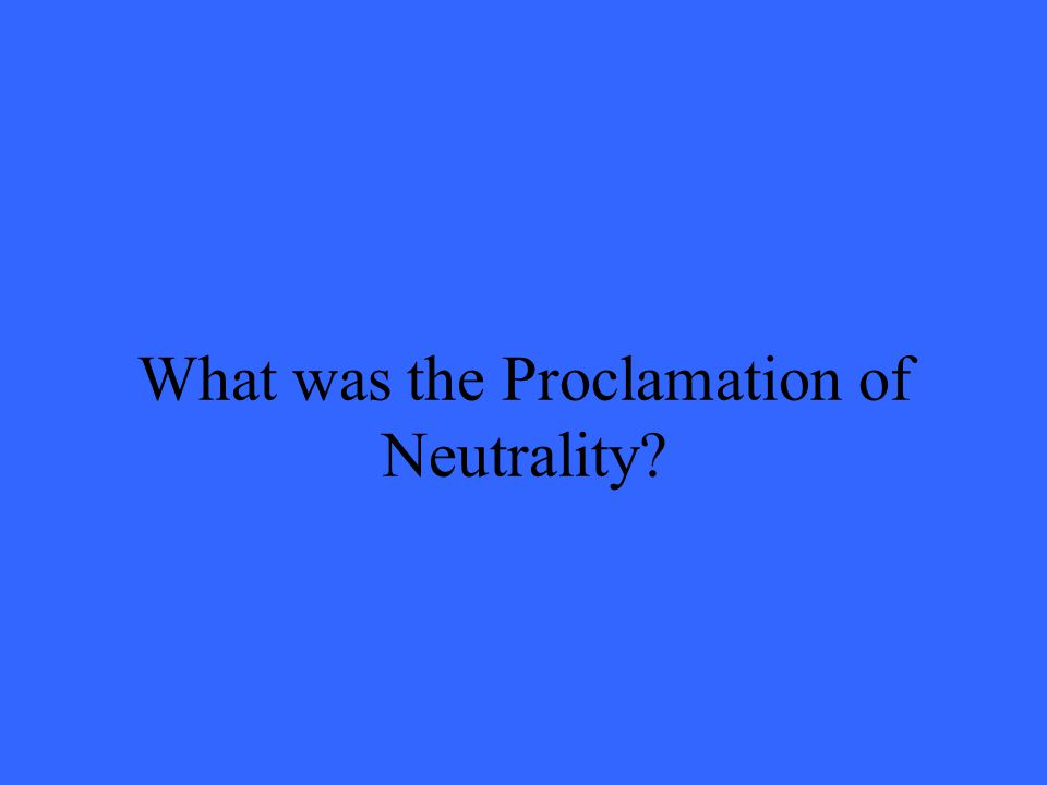 What was the Proclamation of Neutrality?