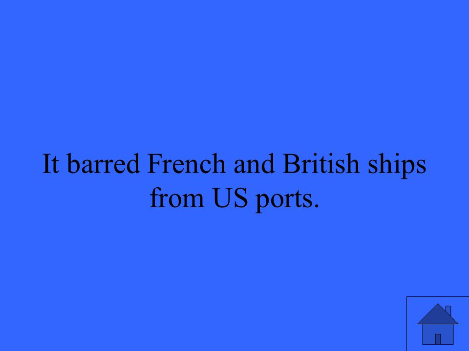 It barred French and British ships from US ports.