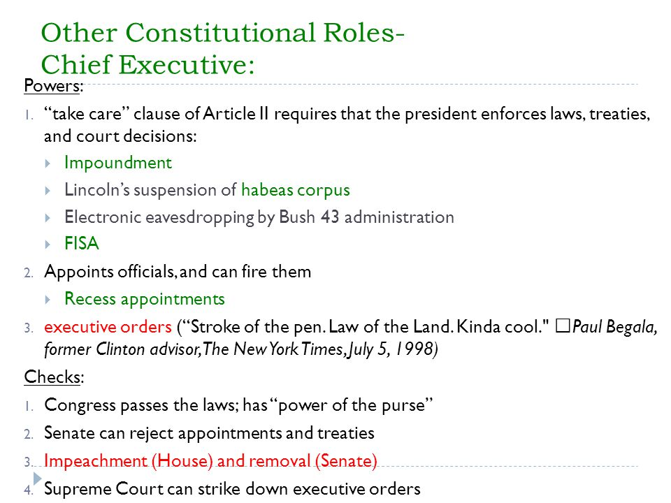 Other Constitutional Roles- Chief Executive: Powers: 1. take care clause of Article II requires that the president enforces laws, treaties, and court
