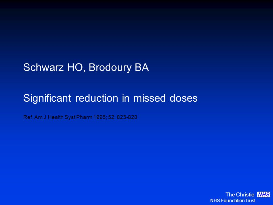 The Christie NHS Foundation Trust NHS Schwarz HO, Brodoury BA Significant reduction in missed doses Ref.